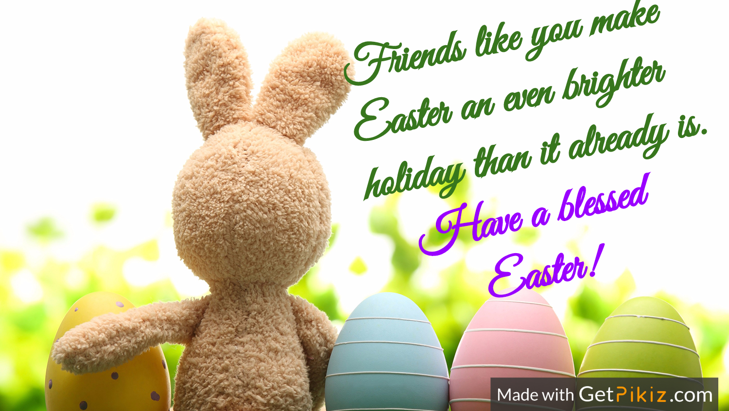Friends like you make Easter an even brighter holiday than it already is. Have a blessed Easter!