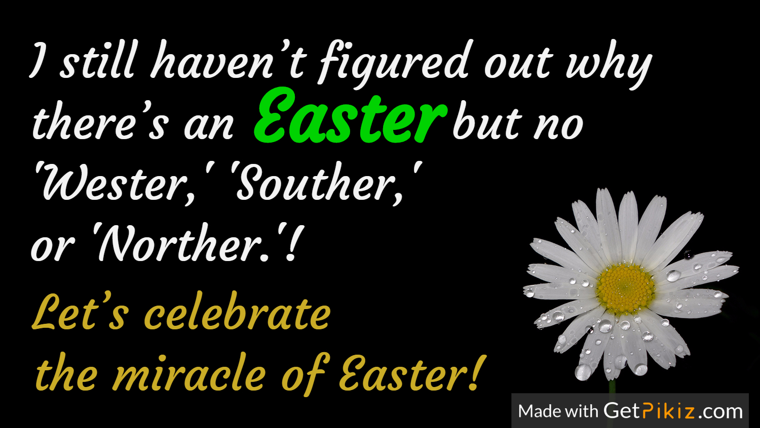 I still haven't figured out why  there's an               but no  'Wester,' 'Souther,' or 'Norther.'! Let's celebrate  the miracle of Easter! Easter